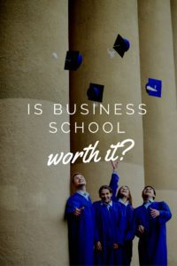Are The Benefits Of Business School Worth It