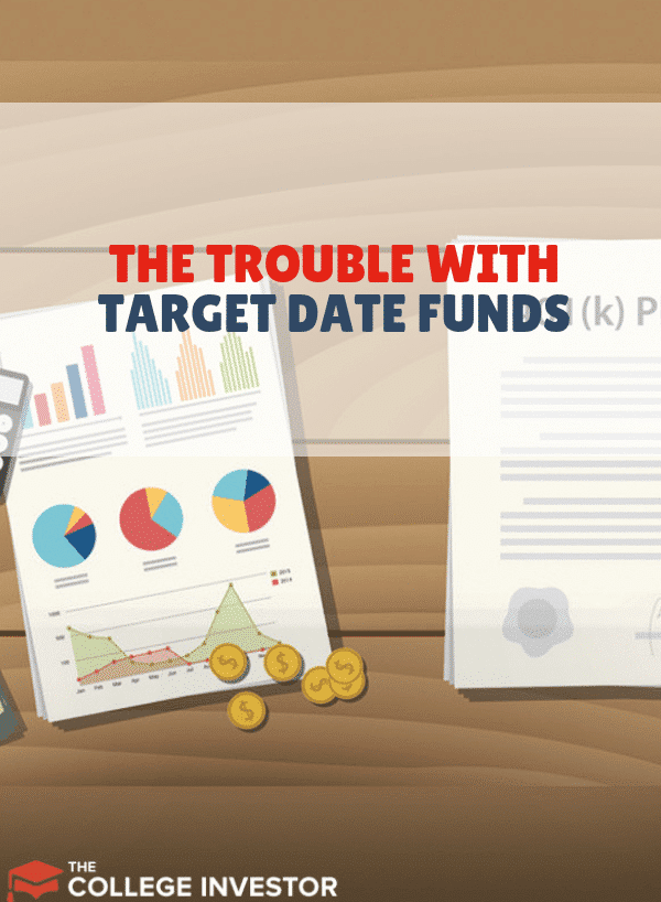 The Trouble With Target Date Funds And How To Use Them Effectively