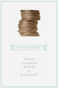 Reader Question Well Off At 30