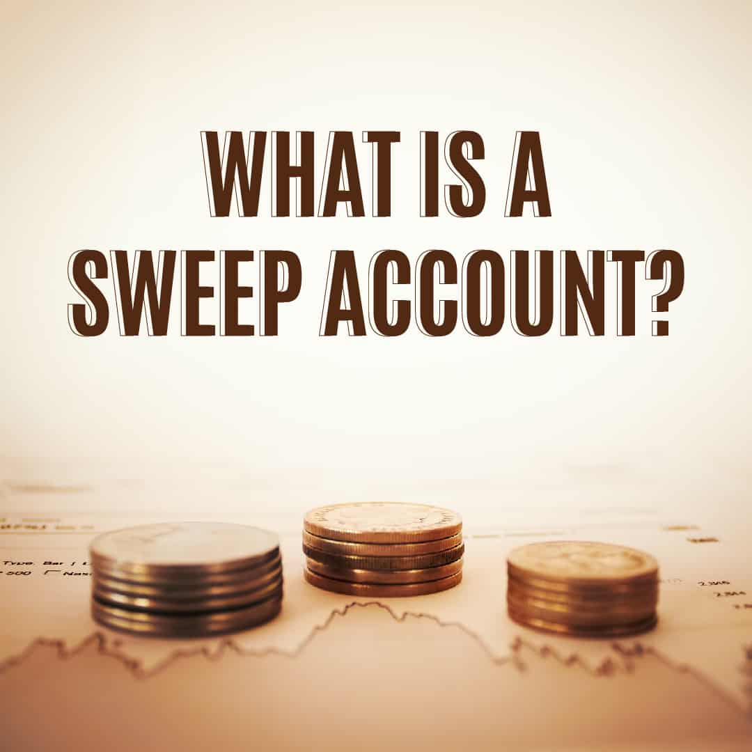 What is a Sweep Account and How Do I Use It?