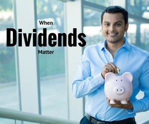 When Dividends Matter