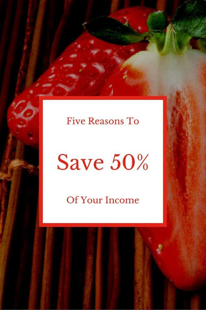 5 Reasons To Save Half Of Your Income