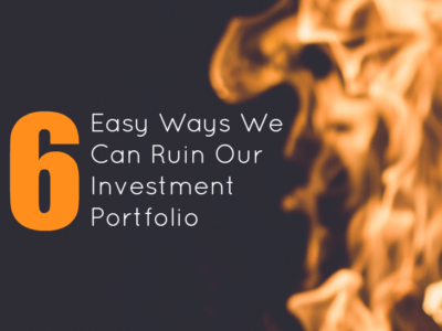 6 Easy Ways We Can Ruin Our Investment Portfolio