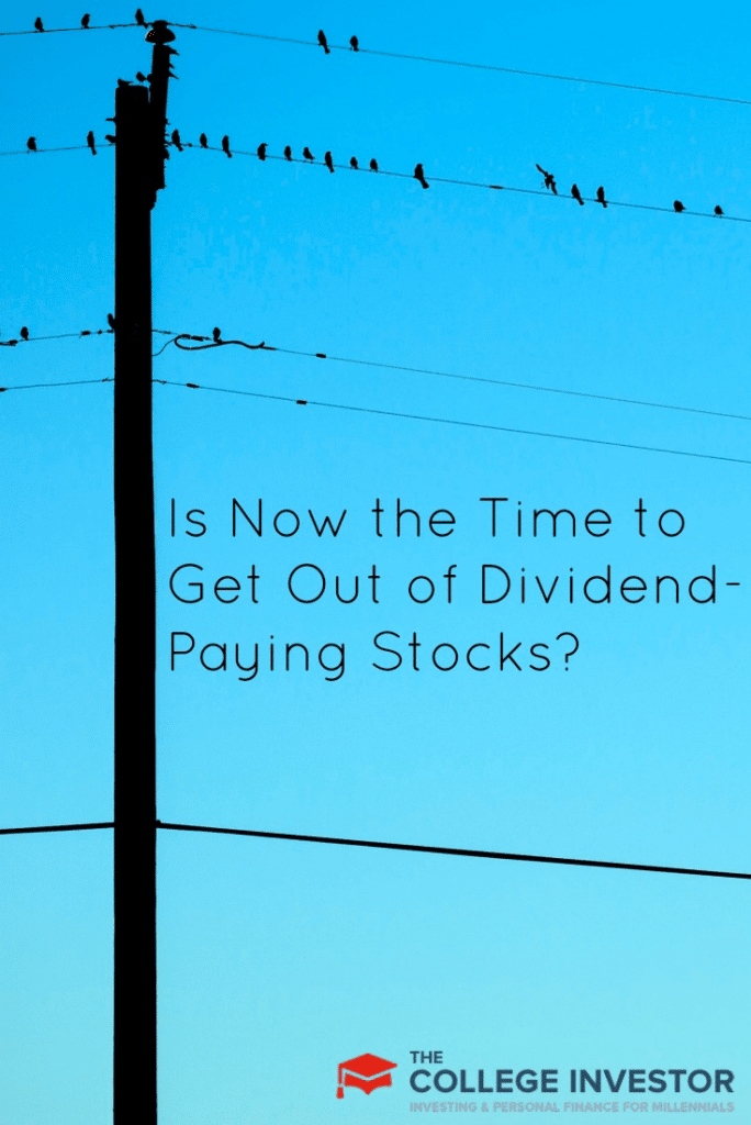 Is Now the Time to Get Out of Dividend-Paying Stocks?