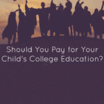 Should You Pay for Your Child's College Education?