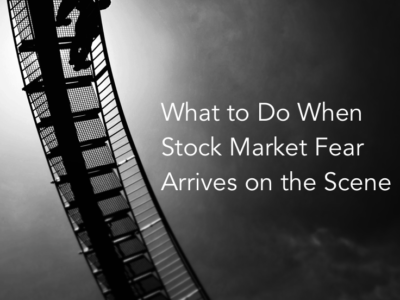 What to Do When Stock Market Fear Arrives on the Scene