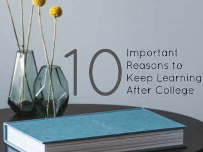10 Important Reasons to Keep Learning After College
