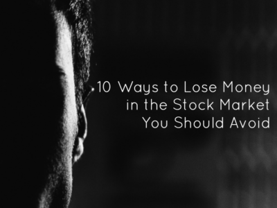 10 Ways to Lose Money in the Stock Market You Should Avoid