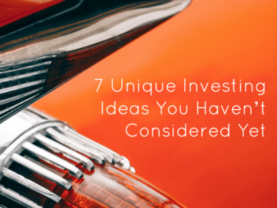 7 Unique Investing Ideas You Haven't Considered Yet