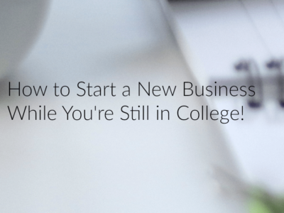 How to Start a New Business While You're Still in College!