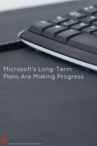 Microsoft's Long-Term Plans Are Making Progress