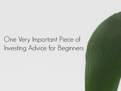 One Very Important Piece of Investing Advice for Beginners
