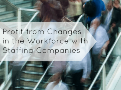 Profit from Changes in the Workforce with Staffing Companies