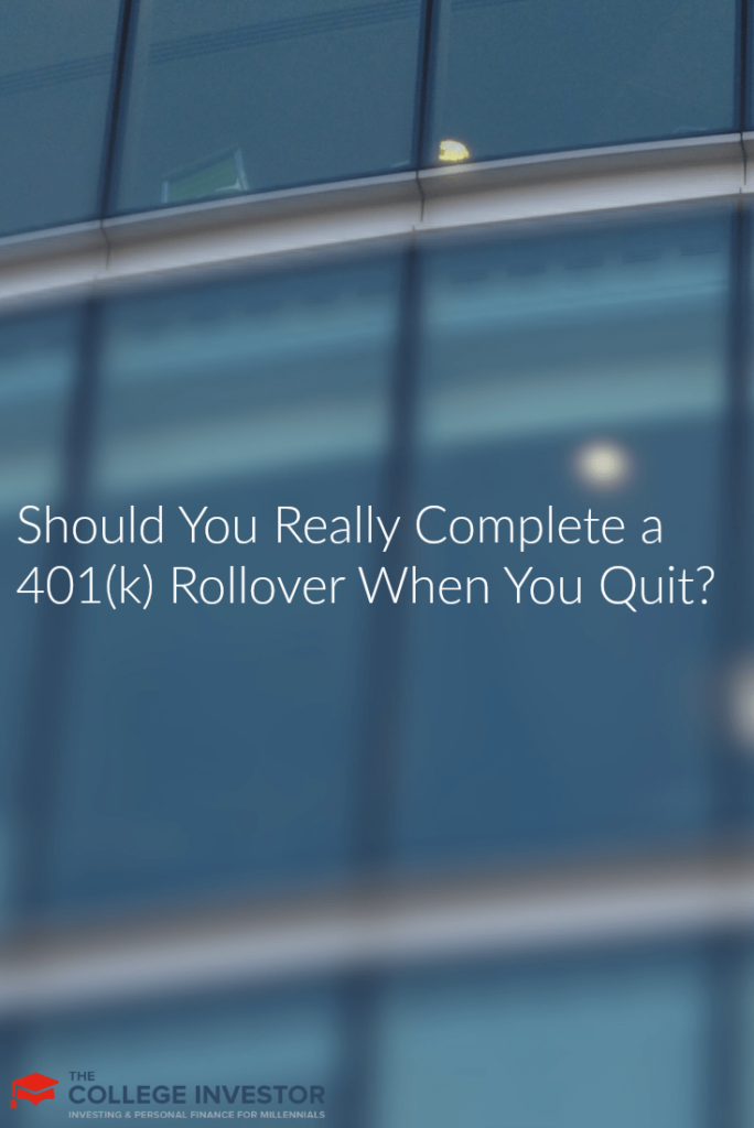 Should You Really Complete a 401(k) Rollover When You Quit?