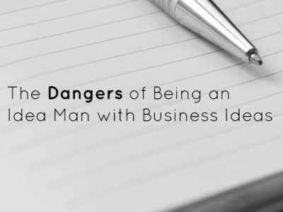 The Dangers of Being an Idea Man with Business Ideas