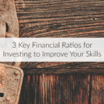 3 Key Financial Ratios for Investing to Improve Your Skills