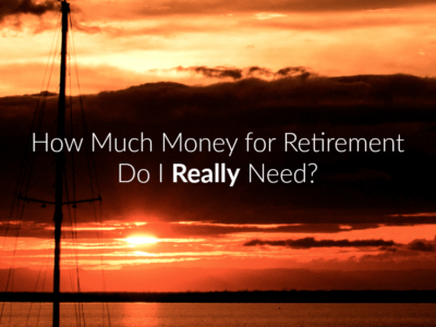 How Much Money for Retirement Do I Really Need?