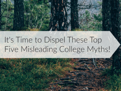 It's Time to Dispel These Top Five Misleading College Myths!