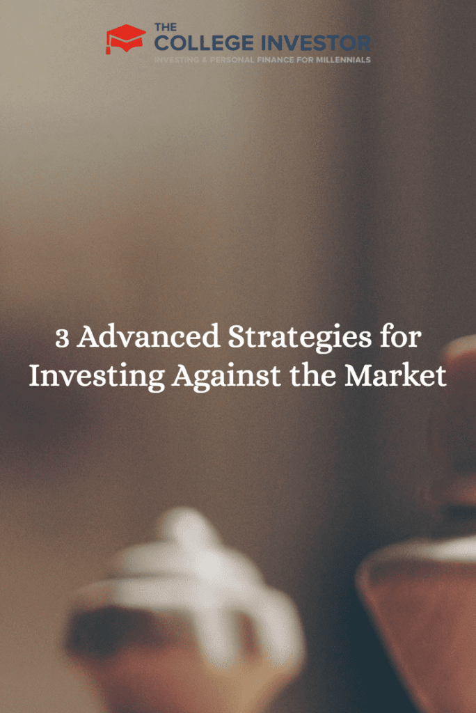 3 Advanced Strategies for Investing Against the Market