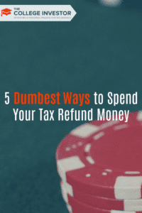 5 Dumbest Ways to Spend Your Tax Refund Money