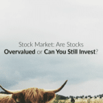 Stock Market: Are Stocks Overvalued or Can You Still Invest?