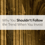Why You Shouldn't Follow the Trend When You Invest