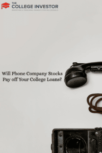 Will Phone Company Stocks Pay off Your College Loans?