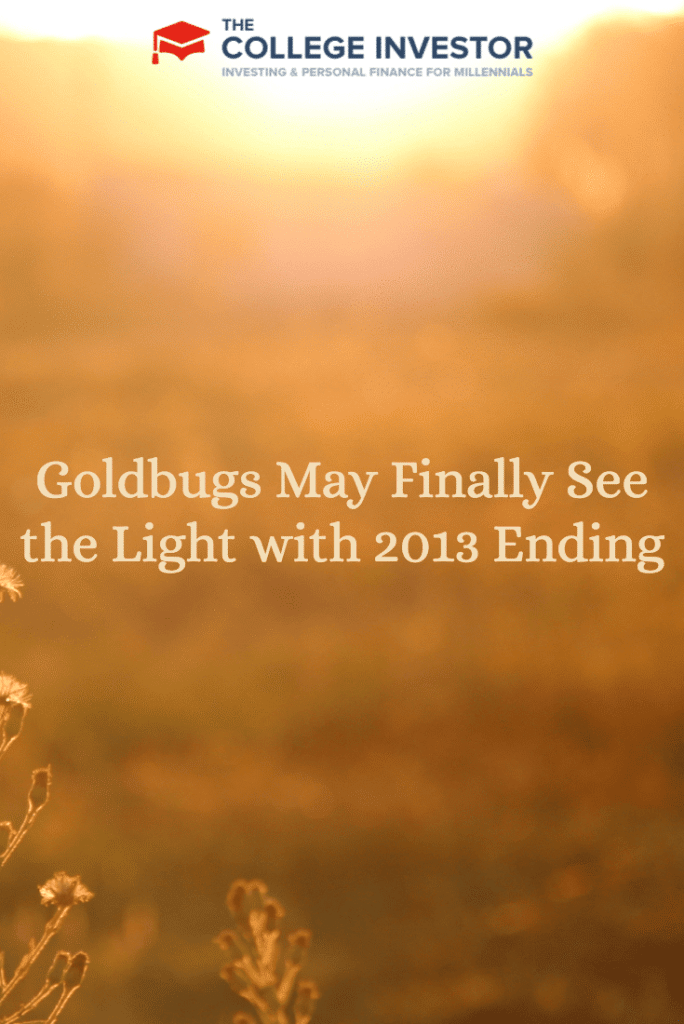 Goldbugs May Finally See the Light with 2013 Ending