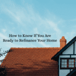 How to Know If You Are Ready to Refinance Your Home