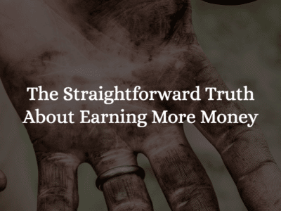The Straightforward Truth About Earning More Money