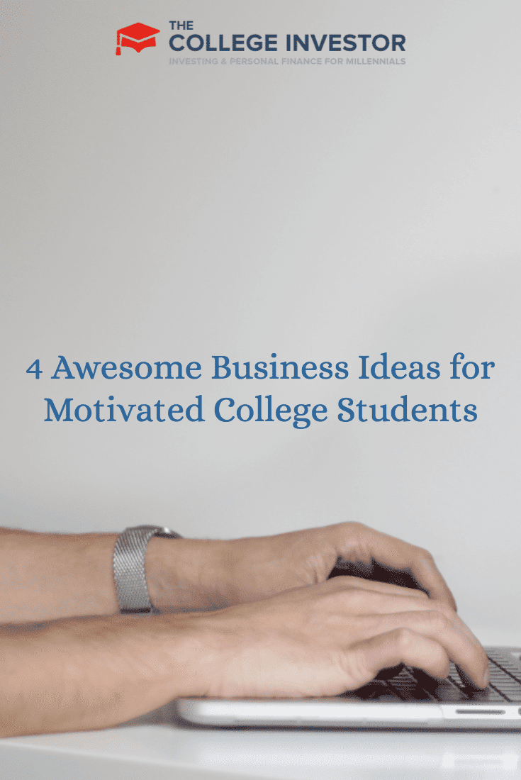 4 Awesome Business Ideas for Motivated College Students