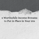 6 Worthwhile Income Streams to Put in Place in Your 20s