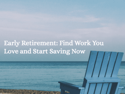Early Retirement: Find Work You Love and Start Saving Now