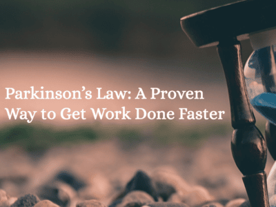 Parkinson's Law: A Proven Way to Get Work Done Faster
