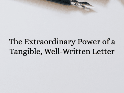 The Extraordinary Power of a Tangible, Well-Written Letter
