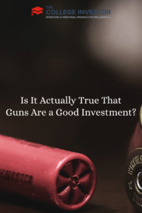 Is It Actually True That Guns Are a Good Investment?