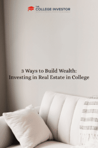 3 Ways to Build Wealth: Investing in Real Estate in College