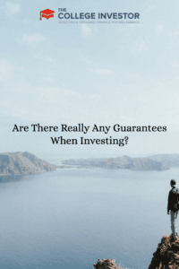 Are There Really Any Guarantees When Investing?