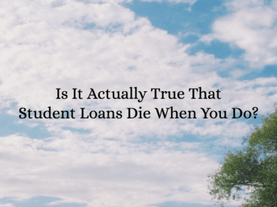Is It Actually True That Student Loans Die When You Do?