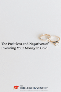 The Positives and Negatives of Investing Your Money in Gold