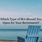 Which Type of IRA Should You Open for Your Retirement?