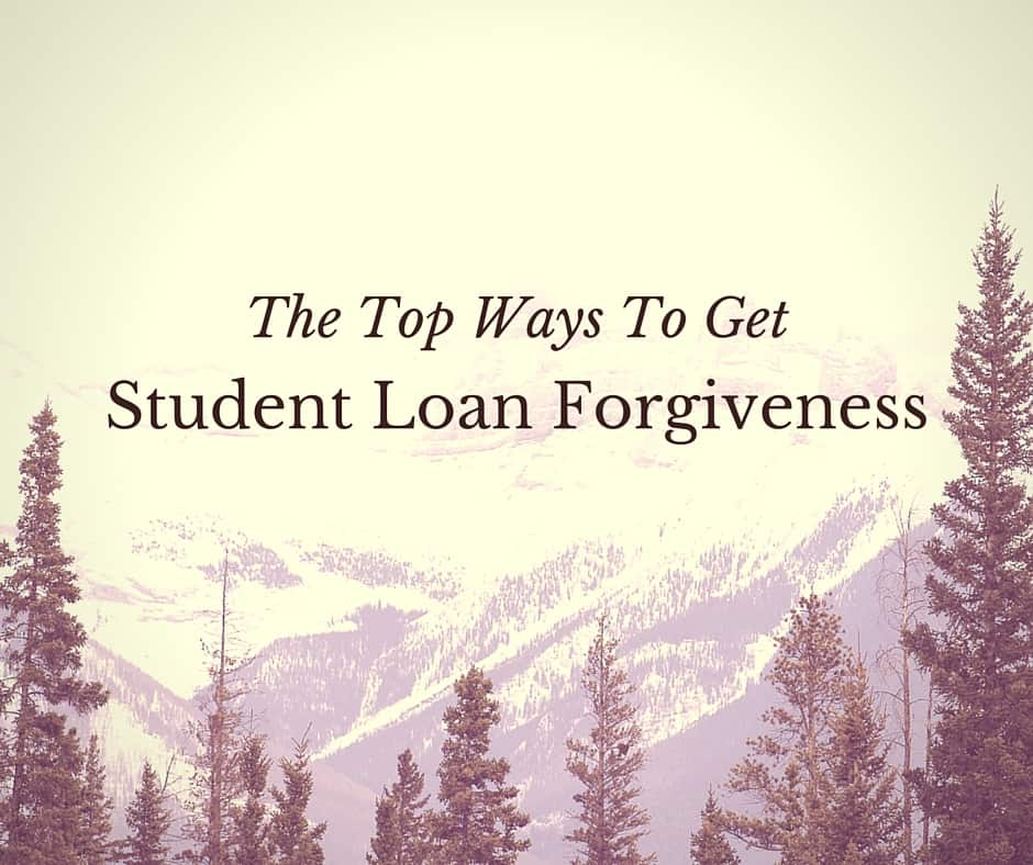 Top Ways To Get The Top Ways To Get Student Loan Forgiveness