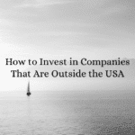How to Invest in Companies That Are Outside the USA