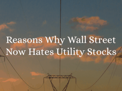Reasons Why Wall Street Now Hates Utility Stocks
