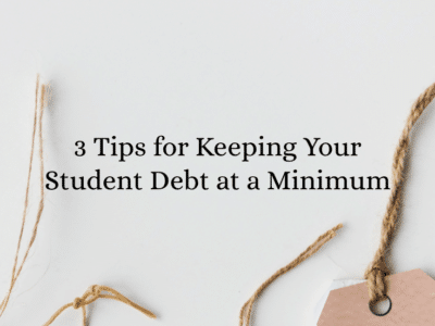 3 Tips for Keeping Your Student Debt at a Minimum