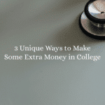3 Unique Ways to Make Some Extra Money in College