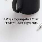 6 Ways to Jumpstart Your Student Loan Payments
