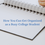 How You Can Get Organized as a Busy College Student