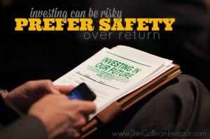 Investing can be risky. Choose safety over return.