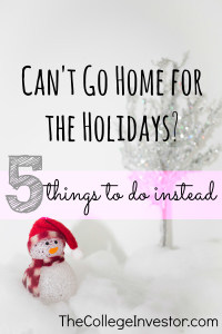 Can't go home for the holidays? Here are five fun (and frugal) things you can do instead.